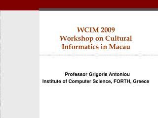 WCIM 2009 Workshop on Cultural Informatics in Macau