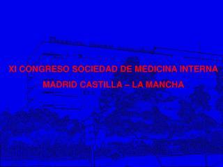 XI CONGRESO SOCIEDAD DE MEDICINA INTERNA MADRID CASTILLA   LA MANCHA
