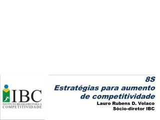 8S Estrat gias para aumento  de competitividade  Lauro Rubens D. Volaco S cio-diretor IBC