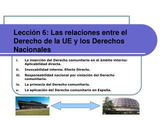 Lecci n 6: Las relaciones entre el Derecho de la UE y los Derechos Nacionales