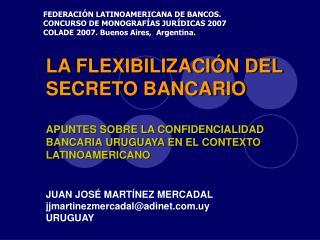 LA FLEXIBILIZACI N DEL SECRETO BANCARIO  APUNTES SOBRE LA CONFIDENCIALIDAD BANCARIA URUGUAYA EN EL CONTEXTO LATINOAMERIC