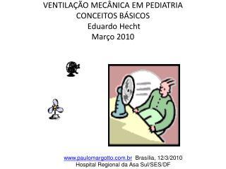 VENTILA  O MEC NICA EM PEDIATRIA CONCEITOS B SICOS  Eduardo Hecht Mar o 2010