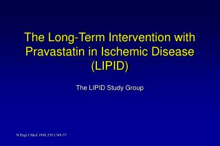 The Long-Term Intervention with Pravastatin in Ischemic Disease  LIPID
