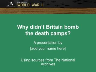 Why didn t Britain bomb  the death camps