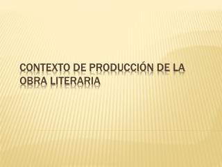 Contexto de Producci n de la Obra Literaria