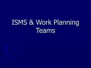 ISMS  Work Planning Teams