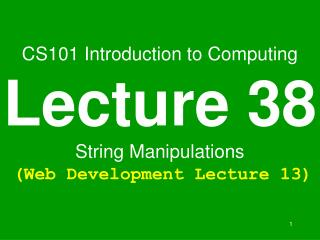 CS101 Introduction to Computing Lecture 38 String Manipulations  Web Development Lecture 13
