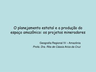 O planejamento estatal e a produ  o do espa o amaz nico: os projetos mineradores