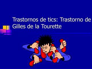 Trastornos de tics: Trastorno de Gilles de la Tourette