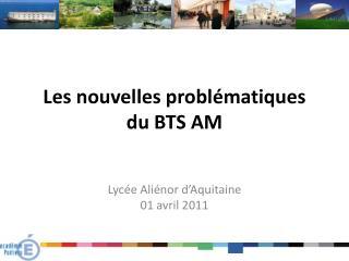 Les nouvelles probl matiques du BTS AM