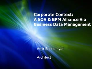 Corporate Context:  A SOA  BPM Alliance Via Business Data Management
