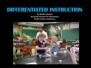 DIFFERENTIATED INSTRUCTION By Martha Havens  Associate Director for Elementary  Pacific Union Conference