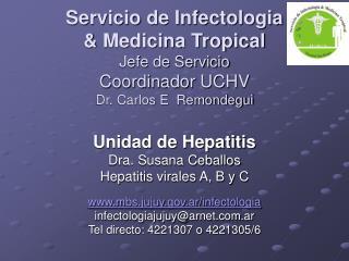 Servicio de Infectologia   Medicina Tropical Jefe de Servicio Coordinador UCHV Dr. Carlos E  Remondegui