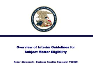 Overview of Interim Guidelines for  Subject Matter Eligibility   Robert Weinhardt   Business Practice Specialist TC3600