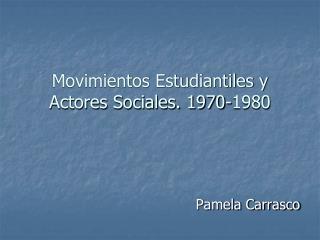 Movimientos Estudiantiles y Actores Sociales. 1970-1980