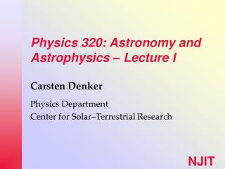 Physics 320: Astronomy and Astrophysics   Lecture I