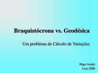 Braquist crona vs. Geod sica