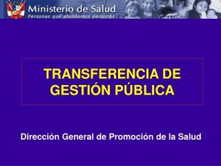 TRANSFERENCIA DE GESTI N P BLICA