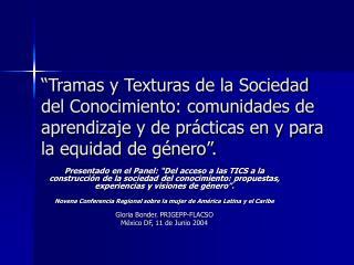 Tramas y Texturas de la Sociedad del Conocimiento: comunidades de aprendizaje y de pr cticas en y para la equidad de g
