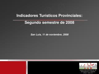 Indicadores Tur sticos Provinciales: Segundo semestre de 2008  San Luis, 11 de noviembre, 2008