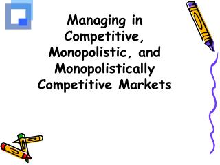 Managing in Competitive, Monopolistic, and Monopolistically Competitive Markets