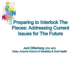Jack Dillenberg, DDS, MPH Dean, Arizona School of Dentistry  Oral Health