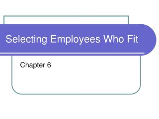 Selecting Employees Who Fit