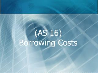 AS 16 Borrowing Costs