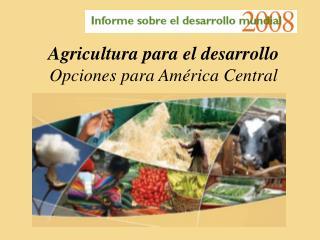 Agricultura para el desarrollo Opciones para Am rica Central