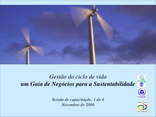 Gest o do ciclo de vida um Guia de Neg cios para a Sustentabilidade  Sess o de capacita  o, 1 de 4 Novembro de 2006