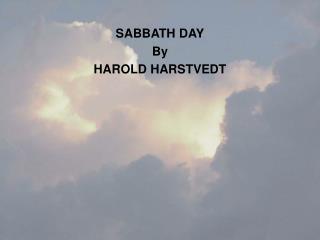 SABBATH DAY By HAROLD HARSTVEDT
