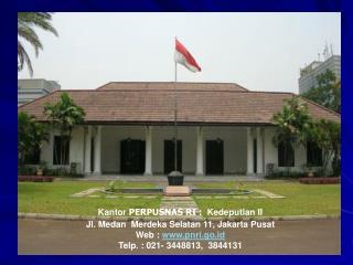Kantor PERPUSNAS RI : Kedeputian II Jl. Medan  Merdeka Selatan 11, Jakarta Pusat Web : pnri.go.id Telp. : 021- 3448813,