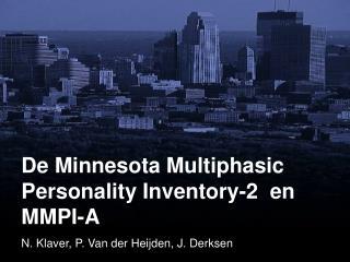 De Minnesota Multiphasic Personality Inventory-2  en MMPI-A N. Klaver, P. Van der Heijden, J. Derksen