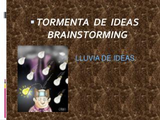 TORMENTA  DE  IDEAS BRAINSTORMING