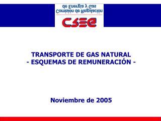 TRANSPORTE DE GAS NATURAL  - ESQUEMAS DE REMUNERACI N -