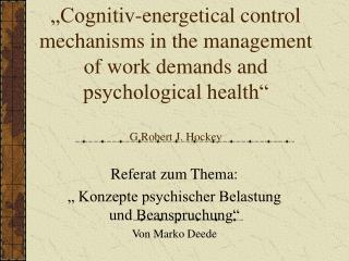 Cognitiv-energetical control mechanisms in the management of work demands and psychological health   G.Robert J. Hockey