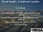 Rural Health: A National Update  Tom Morris  U.S. Department of Health  Human Services HHS Health Resources  Services Ad