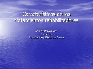 Caracter sticas de los tratamientos rehabilitadores