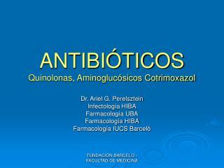 ANTIBI TICOS Quinolonas, Aminogluc sicos Cotrimoxazol