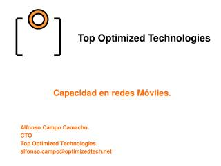 Capacidad en redes M viles.   Alfonso Campo Camacho. CTO Top Optimized Technologies. alfonsompooptimizedtech