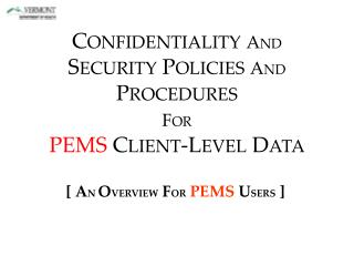 CONFIDENTIALITY AND  SECURITY POLICIES AND PROCEDURES  FOR  PEMS CLIENT-LEVEL DATA