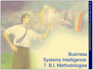 Business  Systems Intelligence: 7. B.I. Methodologies