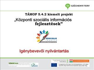 T MOP 5.4.2 kiemelt projekt  K zponti szoci lis inform ci s fejleszt sek        Ig nybevevoi nyilv ntart s