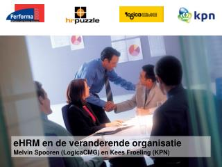 EHRM en de veranderende organisatie Melvin Spooren LogicaCMG en Kees Froeling KPN