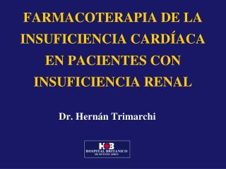 FARMACOTERAPIA DE LA INSUFICIENCIA CARD ACA EN PACIENTES CON INSUFICIENCIA RENAL