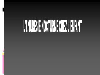 LENURESIE NOCTURNE CHEZ LENFANT