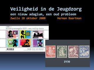 Veiligheid in de Jeugdzorg  een nieuw adagium, een oud probleem Zwolle 28 oktober 2008   Herman Baartman