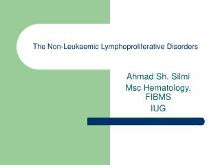 The Non-Leukaemic Lymphoproliferative Disorders
