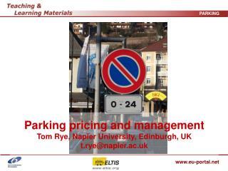 Parking pricing and management Tom Rye, Napier University, Edinburgh, UK t.ryenapier.ac.uk