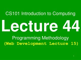 CS101 Introduction to Computing Lecture 44 Programming Methodology  Web Development Lecture 15